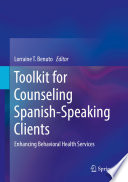 """Toolkit for Counseling Spanish-Speaking Clients: Enhancing Behavioral Health Services"" by Lorraine T. Benuto"