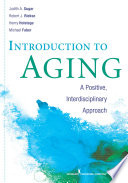 """Introduction to Aging: A Positive, Interdisciplinary Approach"" by Judith A. Sugar, PhD, Robert J. Riekse, EdD, Henry Holstege, PhD, Michael Faber, MA"