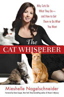 The cat whisperer: why cats do what they do-- and how to get them to do what you want