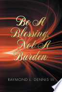 Be A Blessing  Not A Burden