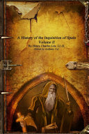 A History of the Inquisition of Spain: Volume II