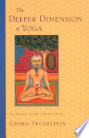 """The Deeper Dimension of Yoga: Theory and Practice"" by Georg Feuerstein, Ph.D."