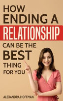 How Ending a Relationship Can Be the Best Thing for You