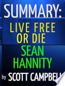 Summary  Live Free or Die  Sean Hannity