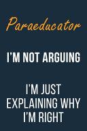 Paraeducator I m Not Arguing I m Just Explaining why I m Right