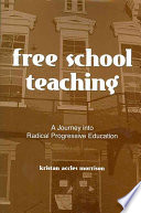 Free School Teaching  : A Journey into Radical Progressive Education