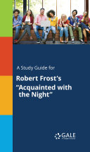 """A Study Guide for Robert Frost's """"Acquainted with the Night"""""""