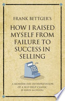 Frank Bettger s How I Raised Myself from Failure to Success in Selling
