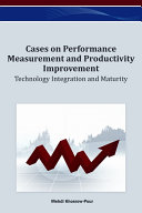 Cases on Performance Measurement and Productivity Improvement  Technology Integration and Maturity