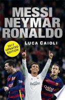 Messi  Neymar  Ronaldo   2017 Updated Edition