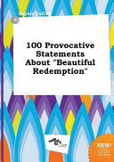 100 Provocative Statements about Beautiful Redemption
