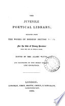 The juvenaile poetical library; selected from the works of modern British poets. Ed. by mrs. A. Watts