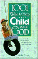 1001 Ways to Help Your Child Walk with God