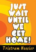 Just Wait Until We Get Home