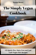 The Simply Vegan Cookbook   51 Quick Fire  Dairy Free and Low Carb Vegan Diet Recipes