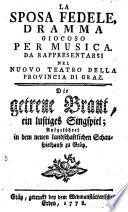 La fedele Sposa, Dramma giocoso per musica. Die getreue Braut, ein lustiges Singspiel