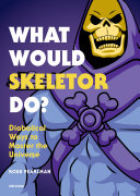What Would Skeletor Do