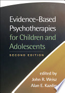 """Evidence-Based Psychotherapies for Children and Adolescents, Second Edition"" by John R. Weisz, Alan E. Kazdin"