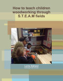 How to teach children woodworking through S T E A M fields
