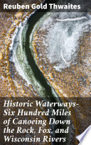 Historic Waterways   Six Hundred Miles of Canoeing Down the Rock  Fox  and Wisconsin Rivers