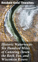Historic Waterways—Six Hundred Miles of Canoeing Down the Rock, Fox, and Wisconsin Rivers Pdf/ePub eBook