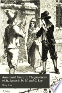 Rosamond Fane; or, The prisoners of St. James's, by M. and C. Lee