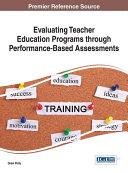 Evaluating Teacher Education Programs through Performance-Based Assessments