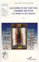 Les Hittites et leur histoire: Les débuts du nouvel empire hittite