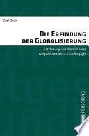 Die Erfindung der Globalisierung  : Entstehung und Wandel eines zeitgeschichtlichen Grundbegriffs