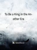To Be a King in the Another Era