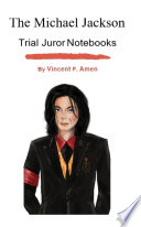 The Michael Jackson  Trial Juror Notebooks