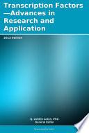 Transcription Factors   Advances in Research and Application  2012 Edition