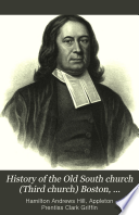 History of the Old South Church  Third Church  Boston  1669 1884 Book PDF