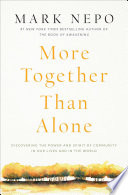 """""""More Together Than Alone: Discovering the Power and Spirit of Community in Our Lives and in the World"""" by Mark Nepo"""