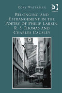 Belonging and Estrangement in the Poetry of Philip Larkin  R S  Thomas and Charles Causley