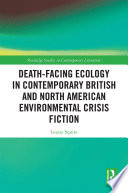 Death Facing Ecology in Contemporary British and North American Environmental Crisis Fiction