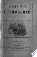 Haney s Guide to Authorship  intended as an aid to all who desire to engage in Literary pursuits for pleasure or profit  etc