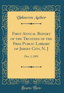 First Annual Report Of The Trustees Of The Free Public Library Of Jersey City N J
