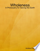 Wholeness  A Philosophy for Saving the Earth Book