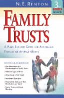 FAMILY TRUSTS A PLAIN ENGLISH GUIDE FOR AUSTRALIAN FAMILIES OF AVERAGE MEANS 3E
