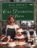 Jane Asher's Complete Book of Cake Decorating Ideas