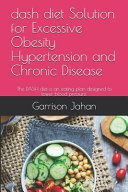 Dash Diet Solution for Excessive Obesity Hypertension and Chronic Disease