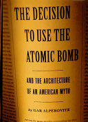 The Decision to Use the Atomic Bomb and the Architecture of an American Myth Book PDF