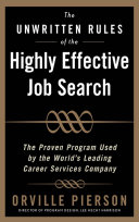 The Unwritten Rules of the Highly Effective Job Search  The Proven Program Used by the World   s Leading Career Services Company   The Proven Program Used by the World   s Leading Career Services Company