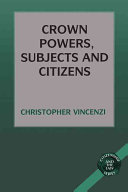 Crown Powers, Subjects and Citizens