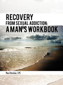 Recovery From Sexual Addiction  A Man s Workbook