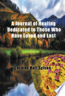 A Journal of Healing Dedicated to Those Who Have Loved and Lost
