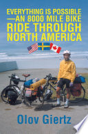 Everything Is Possible An 8000 Mile Bike Ride Through North America Book PDF