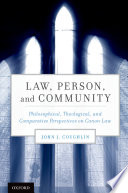 Law, Person, and Community  : Philosophical, Theological, and Comparative Perspectives on Canon Law