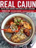 """Real Cajun: Rustic Home Cooking from Donald Link's Louisiana: A Cookbook"" by Donald Link, Paula Disbrowe"